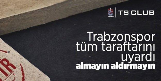 Trabzonspor tüm taraftarlarını uyardı
