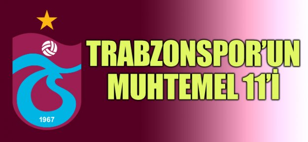 Trabzonspor#039;un Muhtemel 11#039;i