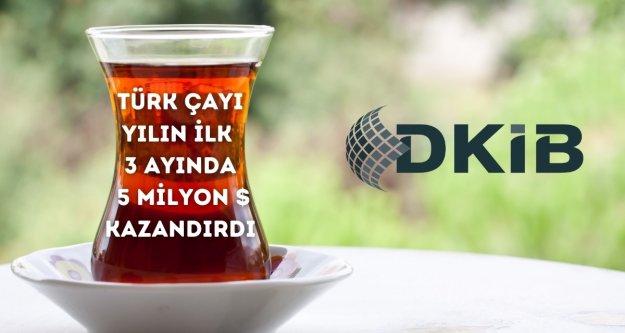 TÜRK ÇAYI YILIN İLK ÇEYREĞİNDE 5 MİLYON $ KAZANDIRDI