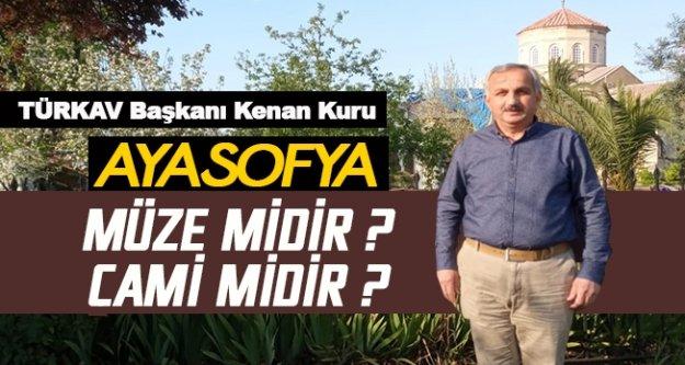 TÜRKAV Başkanı Kenan Kuru; Ayasofya, Müze midir? Cami midir?