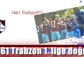 1461 Trabzon'da 1. lige bir adım!