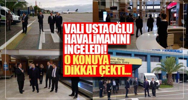 Vali Ustaoğlu havalimanını inceledi! O konuya dikkat çekti...